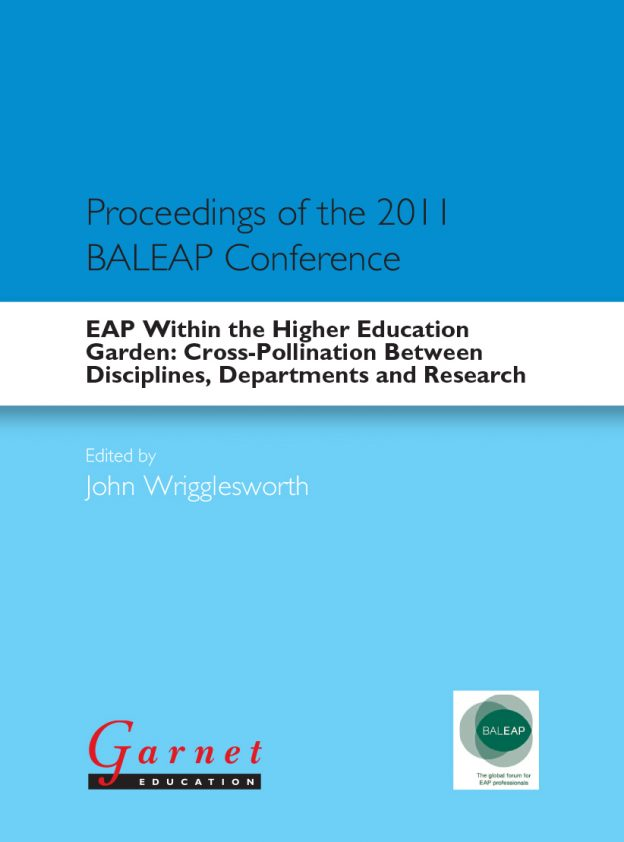 EAP Within the Higher Education Garden: Cross-Pollination Between Disciplines, Departments and Research Proceedings of the 2011 BALEAP Conference