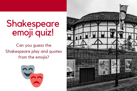 Photograph of the Globe in London on right. On the left, red bar across the top with a white background. text reads: Shakespeare emoji quiz! Can you guess the Shakespeare play and quotes from the emojis? Illustration of theatre masks.